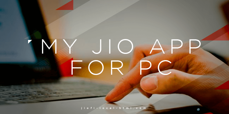 Download My Jio App for PC/Laptop Windows 7/10/8 1/8/XP (2019)